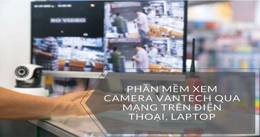gioi-thieu-phan-mem-xem-camera-vantech-tren-may-tinh-va-dien-thoai-1